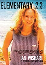 Elementary 2.2:: The Sarah Dyer Evidence On The Scott Watson Case (Elementary: The Scott Watson Case Book 4)