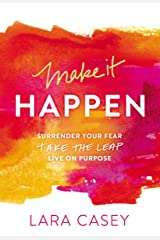Make it Happen: Surrender Your Fear. Take the Leap. Live On Purpose. Kindle Edition
