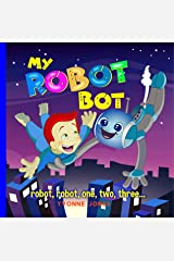 My Robot Bot: Robot, Robot, One, Two, Three Kindle Edition