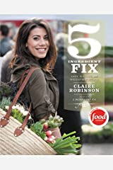 5 Ingredient Fix: Easy, Elegant, and Irresistible Recipes Kindle Edition