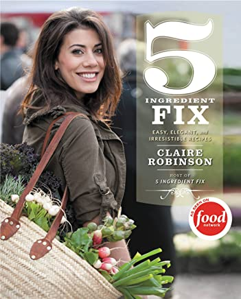 5 Ingredient Fix: Easy, Elegant, and Irresistible Recipes (English Edition)