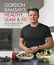 Gordon Ramsay's Healthy, Lean & Fit: Mouthwatering Recipes to Fuel You for Life PDF