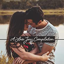 A Love Jazz Compilation: 2019 Romantic Instrumental Smooth Jazz Music Album, Background Sounds of Couple's Dinner and Intimate Moments at Home, Vintage Styled Music Played on Piano, Contrabass, Sax & More