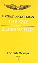 The Way of Illumination: The Sufi Message: Volume One
