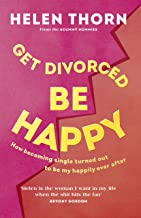 Get Divorced, Be Happy: How becoming single turned out to be my happily ever after (English Edition)