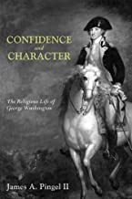 Confidence and Character: The Religious Life of George Washington