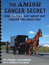 The Amish Cancer Secret: How to Cure Just About Any Cancer the Amish Way