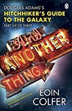 And Another Thing ...: Douglas Adams' Hitchhiker's Guide to the Galaxy. As heard on BBC Radio 4 (Hitchhikers Guide Book 6)