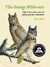 This Strange Wilderness: The Life and Art of John James Audubon