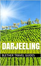 Darjeeling: India, 99 Tips For Tourists & Backpackers (India Travel Guide Book 19)