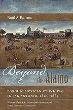 Beyond the Alamo: Forging Mexican Ethnicity in San Antonio, 1821-1861