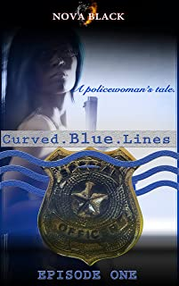 Curved Blue Lines - Episode 1: A Policewoman's Tale