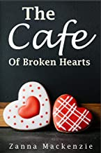 The Cafe Of Broken Hearts: A sweet and clean romance laced with coffee, yummy cakes and secrets (Broken Hearts Sweet Romance Series Book 2)