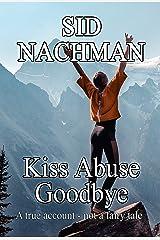 Kiss Abuse Goodbye: A True Account-not a fairytale Kindle Edition