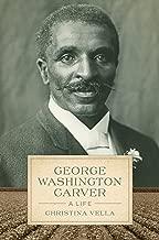 George Washington Carver: A Life (Southern Biography Series)