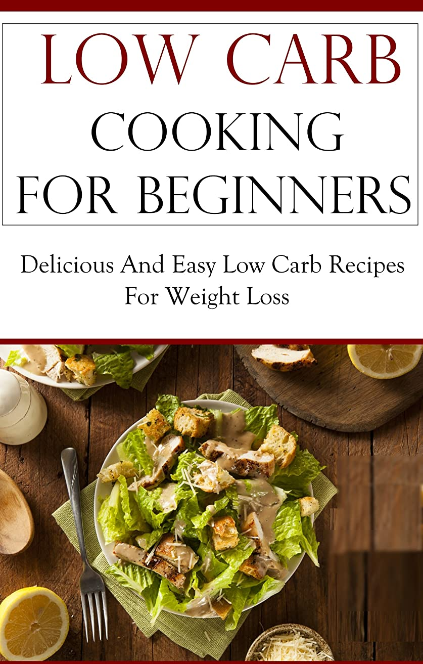 Low Carb Recipes For Beginners: Easy And Delicious Low Carb Recipes For Weight Loss (Low Carb Cookbook) (English Edition)