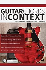 Guitar Chords in Context: The Practical Guide to Chord Theory and Application Kindle Edition