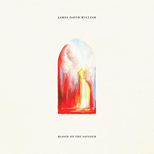 James David William - Blood of the Saviour (2019)