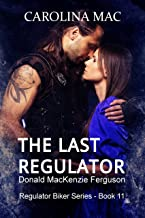 The Last Regulator: Donald MacKenzie Ferguson (Regulator Biker Series Book 11)