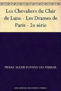 Les Chevaliers du Clair de Lune - Les Drames de Paris - 2e série (French Edition)