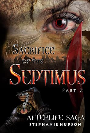 Sacrifice of the Septimus: Part 2 (Afterlife saga Book 9)