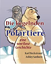 Die kegelnden Polartiere: eine wortlose Geschichte (Stories Without Words 1) (German Edition)