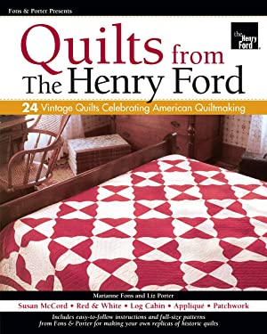 Fons & Porter Presents Quilts from The Henry Ford: 24 Vintage Quilts Celebrating American Quiltmaking (Landauer) Full-Size Patterns; Projects for Red & White, Susan McCord, Log Cabin, Patchwork & More