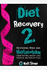 Diet Recovery 2: Restoring Mind and Metabolism from Dieting, Weight Loss, Exercise, and Healthy Food (Diet Recovery Series) Kindle Edition