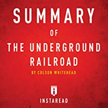 Summary of The Underground Railroad: by Colson Whitehead   Includes Analysis