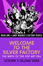 Welcome to the Silver Factory: The Birth of the Pop Art Era (Andy Warhol's Factory People Book 1) (English Edition)