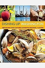 Dishing Up® Washington: 150 Recipes That Capture Authentic Regional Flavors Kindle Edition
