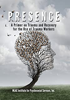 PRESENCE: A Primer on Trauma and Recovery for the Use of Trauma Workers