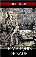 Le Marquis de Sade - Bibliographie de ses principales œuvres suvie de La vérité sur les deux procès criminels du marquis de Sade (French Edition)