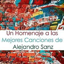 Un Homenaje A Las Mejores Canciones De Alejandro Sanz