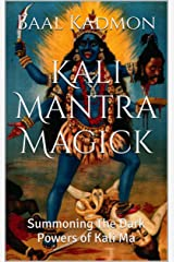 Kali Mantra Magick: Summoning The Dark Powers of Kali Ma (Mantra Magick Series Book 2) Kindle Edition