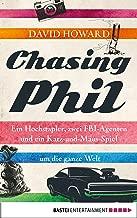 Chasing Phil: Ein Hochstapler, zwei FBI-Agenten und ein Katz-und-Maus-Spiel um die ganze Welt (German Edition)