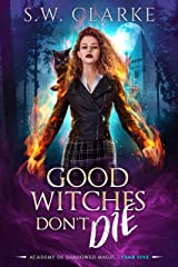 Good Witches Don't Die (Academy of Shadowed Magic Book 5) Kindle Edition