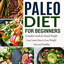 Paleo Diet for Beginners: Complete Guide for Rapid Weight Loss, Learn How to Lose Weight Fast and Healthy