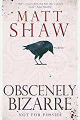 Obscenely Bizarre: A collection of Twisted novellas and shocking short stories Kindle Edition