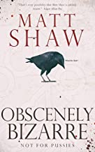 Obscenely Bizarre: A collection of Twisted novellas and shocking short stories