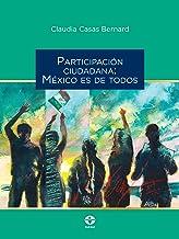 ParticiPación ciudadana: México es de todos (Spanish Edition)