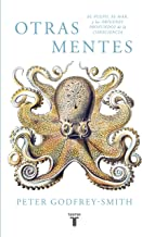 Otras mentes. El pulpo, el mar y los orígenes profundos de la consciencia (Spanish Edition)
