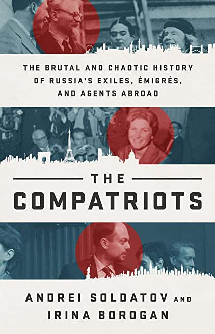The Compatriots: The Brutal and Chaotic History of Russia's Exiles, Émigrés, and Agents Abroad (English Edition)