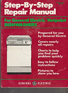 STEP-BY-STEP REPAIR MANUAL FOR GENERAL ELECTRIC / HOTPOINT DISHWASHERS