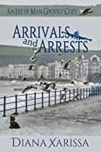 Arrivals and Arrests (An Isle of Man Ghostly Cozy Book 1)