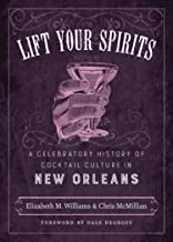 Lift Your Spirits: A Celebratory History of Cocktail Culture in New Orleans (The Southern Table)