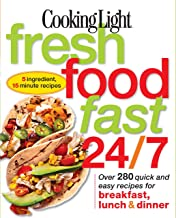 Cooking Light Fresh Food Fast 24/7: Over 280 quick and easy recipes for breakfast, lunch & dinner