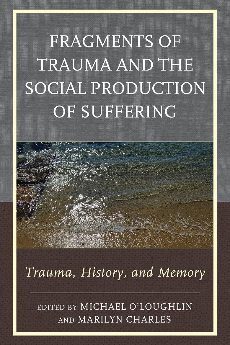 冬ダニつかまえるFragments of Trauma and the Social Production of Suffering: Trauma, History, and Memory (New Imago) (English Edition)