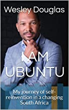 I AM UBUNTU: My journey of self-reinvention in a changing South Africa (English Edition)