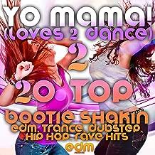 Yo Mama! (Loves2Dance) v2 - 20 Bootie Shakin EDM, Trance, Dubstep, Hip Hop, Rave Music Hits